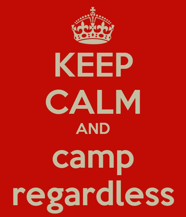KEEP CALM AND camp regardless