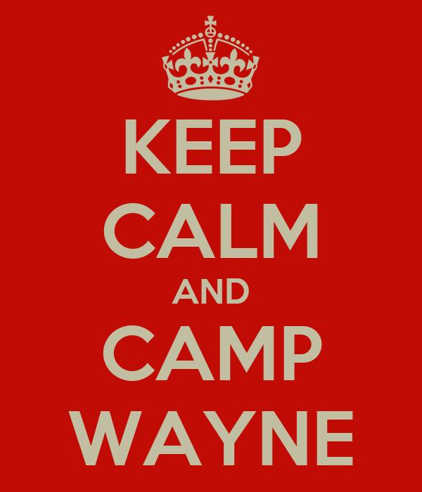 KEEP CALM AND CAMP WAYNE