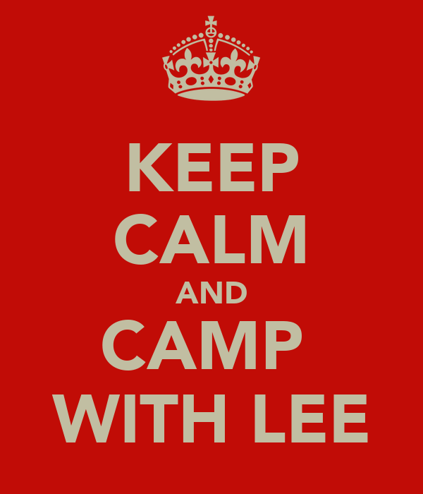 KEEP CALM AND CAMP  WITH LEE