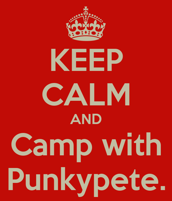 KEEP CALM AND Camp with Punkypete.