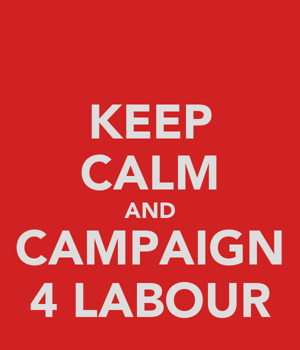 KEEP CALM AND CAMPAIGN 4 LABOUR