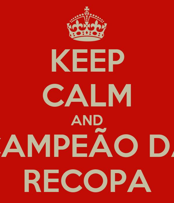 KEEP CALM AND CAMPEÃO DA RECOPA