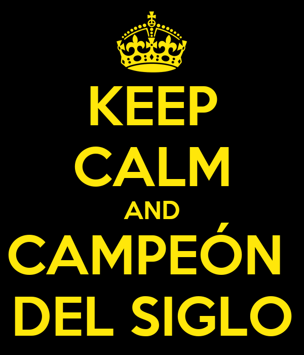 KEEP CALM AND CAMPEÓN  DEL SIGLO