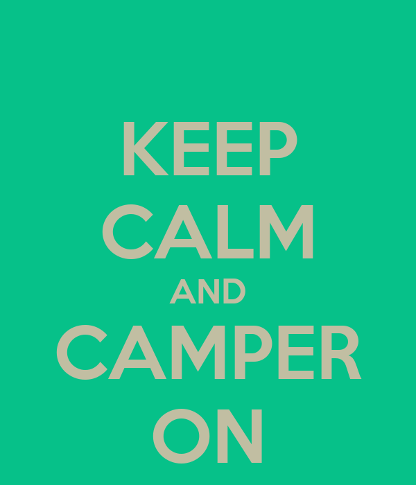 KEEP CALM AND CAMPER ON