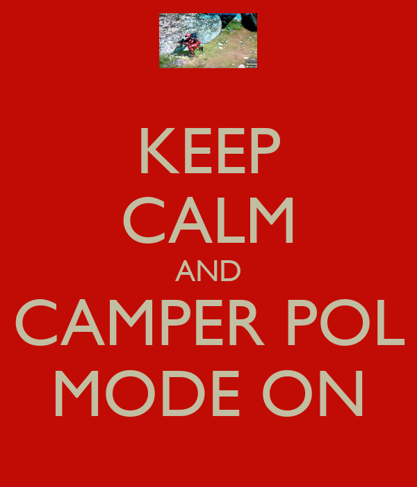 KEEP CALM AND CAMPER POL MODE ON