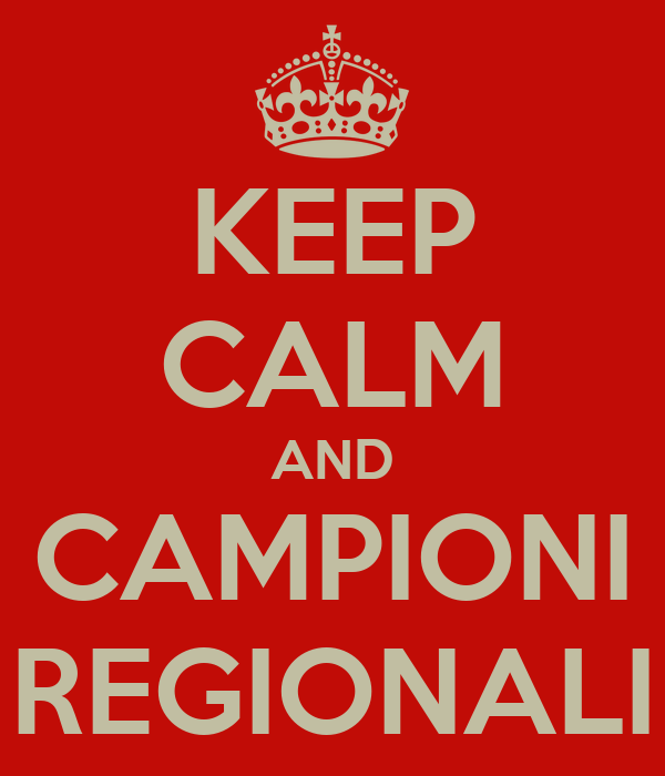 KEEP CALM AND CAMPIONI REGIONALI