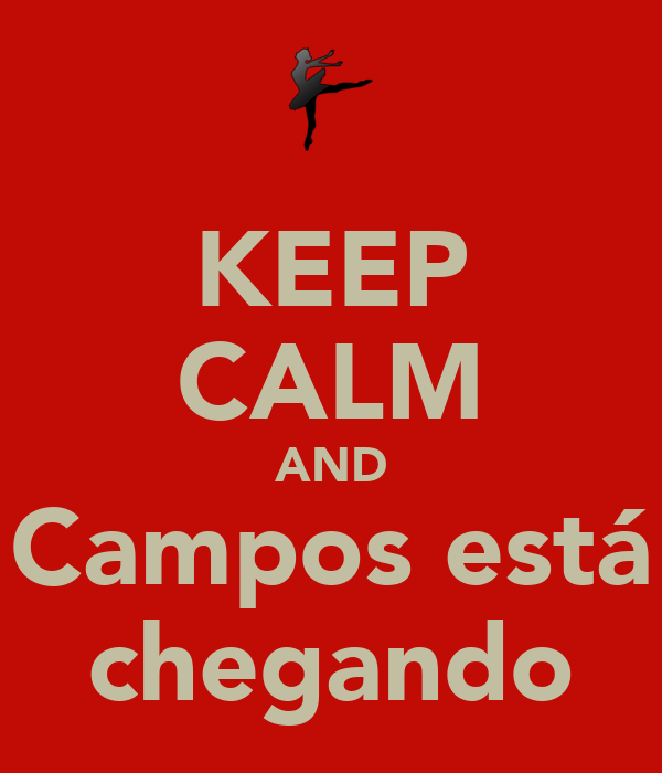 KEEP CALM AND Campos está chegando