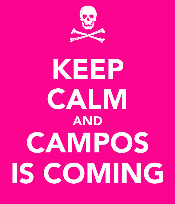 KEEP CALM AND CAMPOS IS COMING