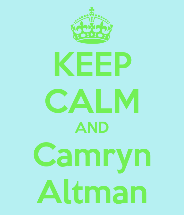 KEEP CALM AND Camryn Altman