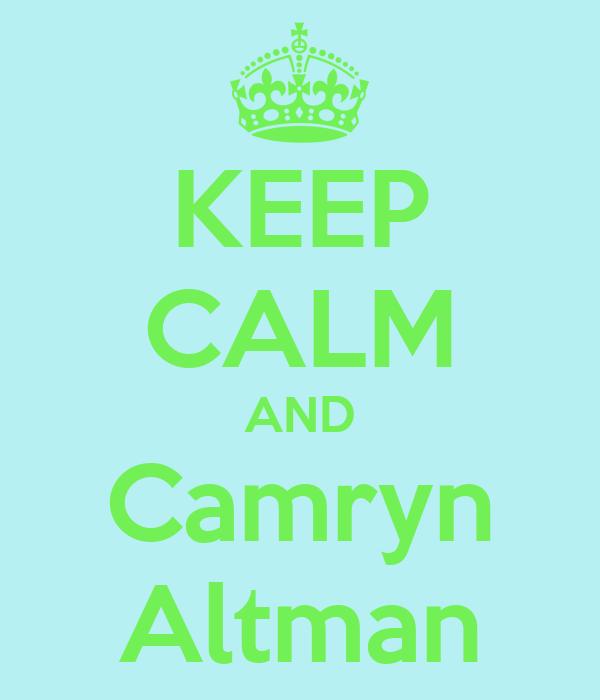 KEEP CALM AND Camryn Altman