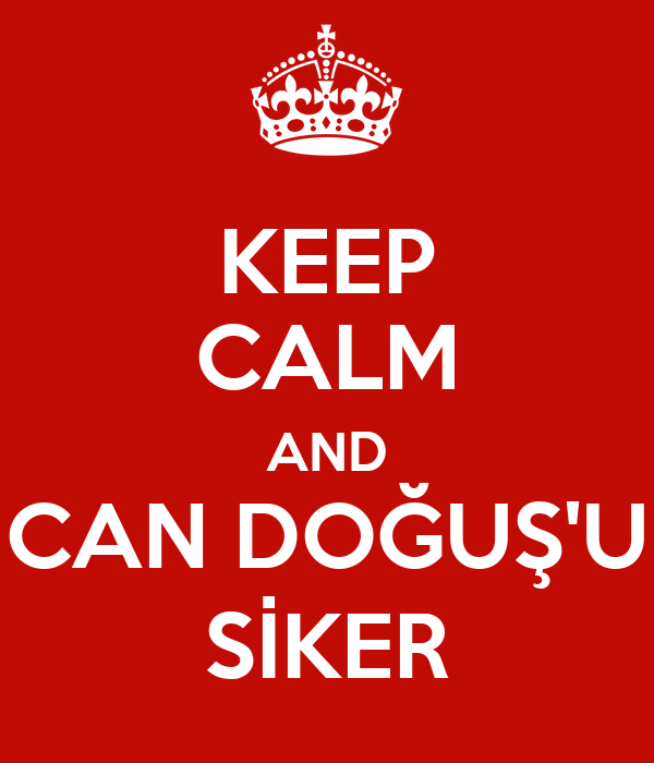 KEEP CALM AND CAN DOĞUŞ'U SİKER