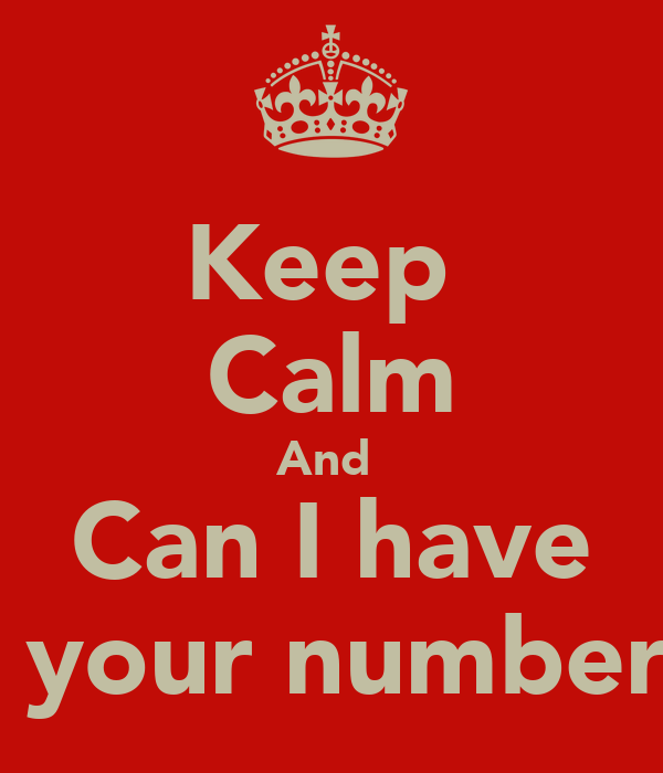 Keep  Calm And  Can I have  your number