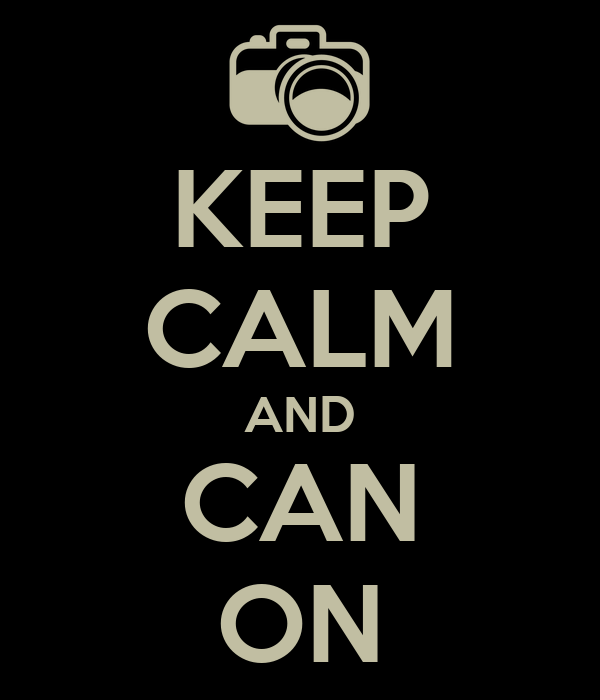 KEEP CALM AND CAN ON