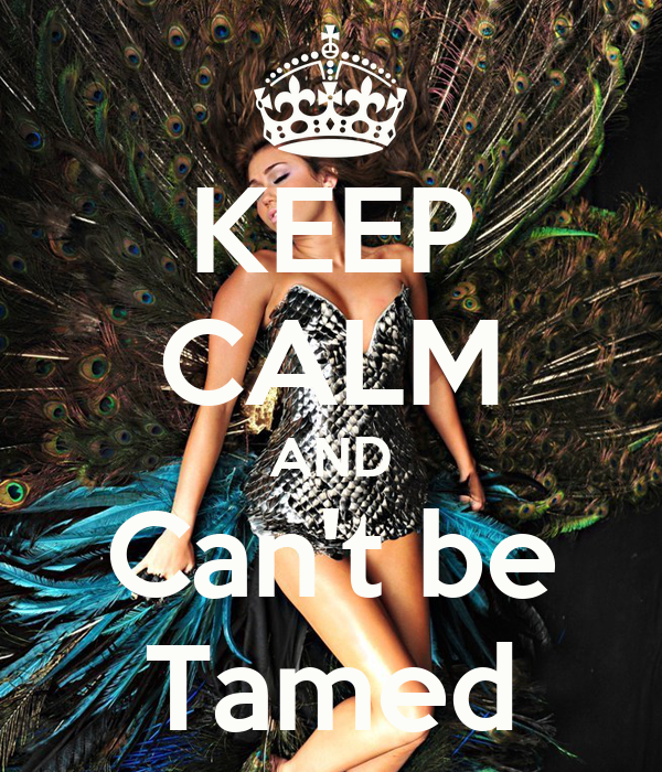 KEEP CALM AND Can't be Tamed