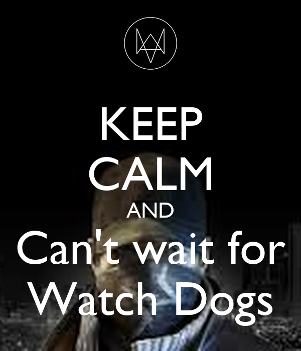 KEEP CALM AND Can't wait for Watch Dogs