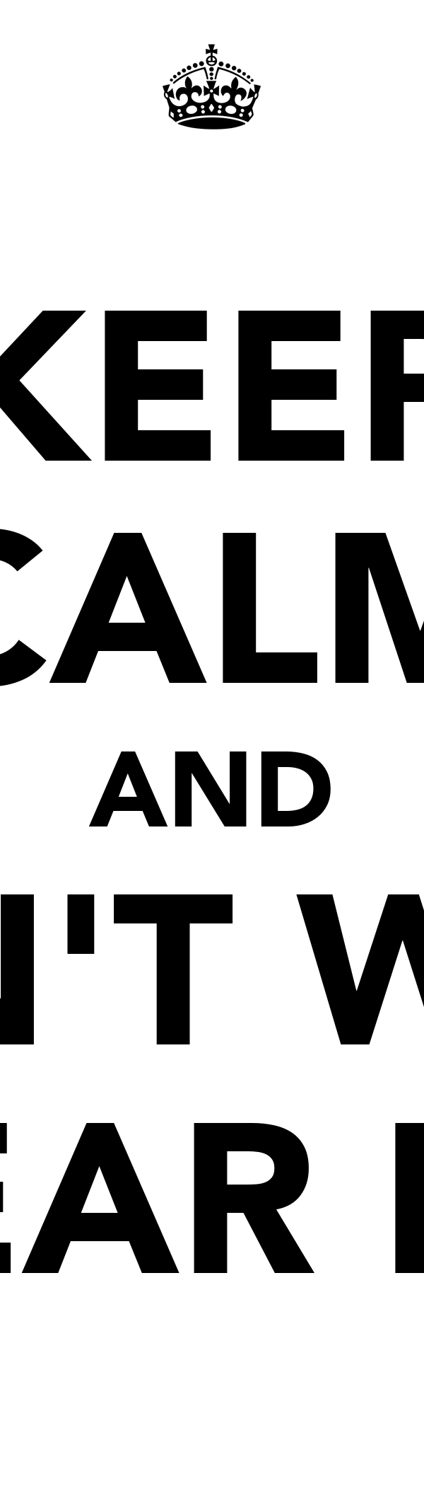 KEEP CALM AND CAN'T WAIT TO HEAR LWWY
