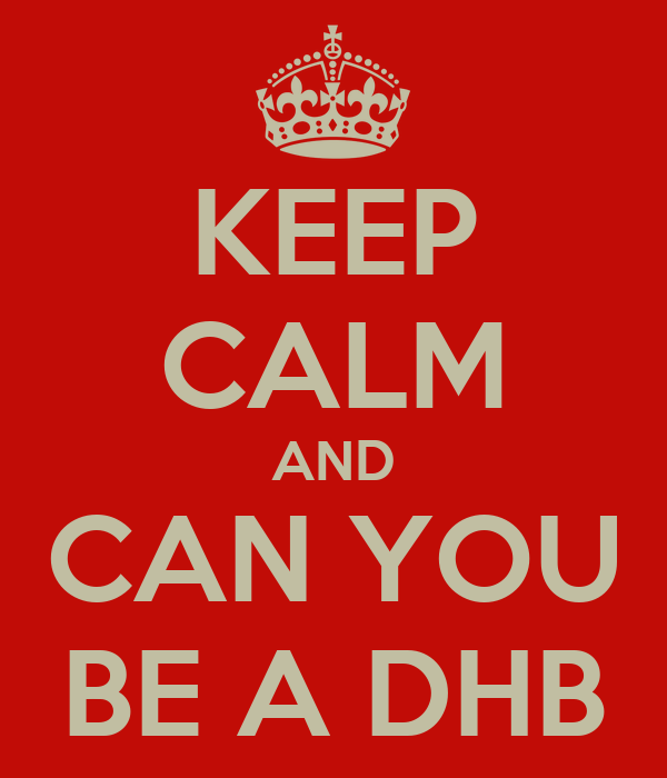 KEEP CALM AND CAN YOU BE A DHB