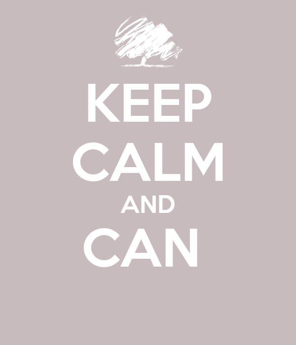KEEP CALM AND CAN