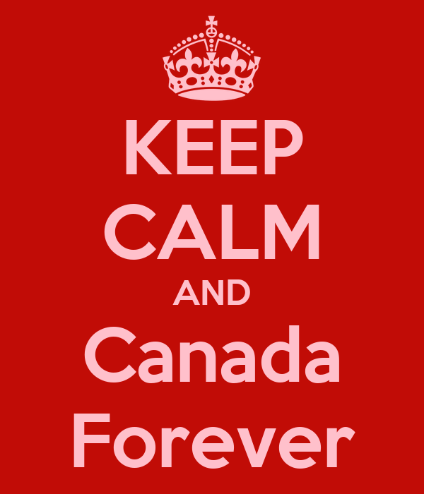 KEEP CALM AND Canada Forever