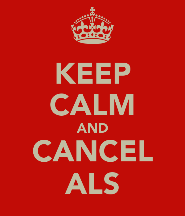 KEEP CALM AND CANCEL ALS