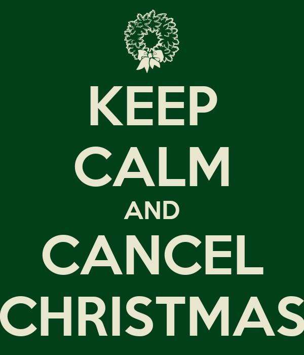 KEEP CALM AND CANCEL CHRISTMAS