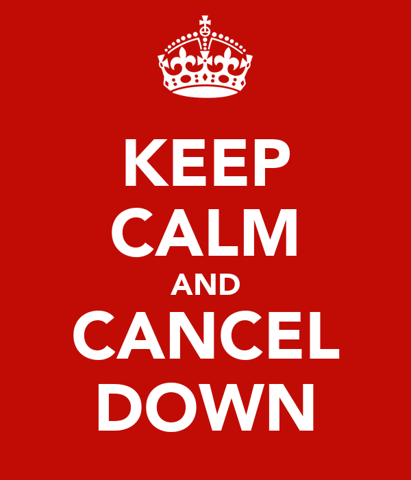 KEEP CALM AND CANCEL DOWN