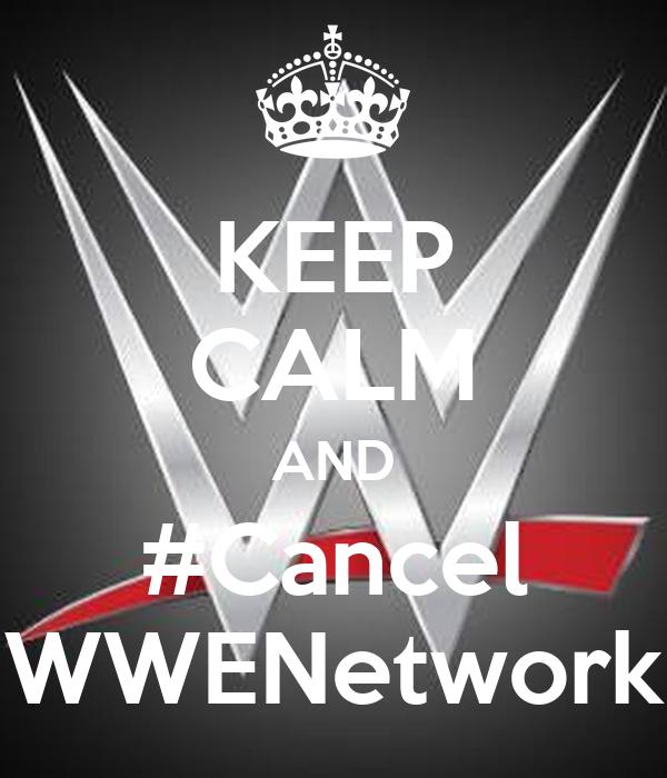 KEEP CALM AND #Cancel WWENetwork