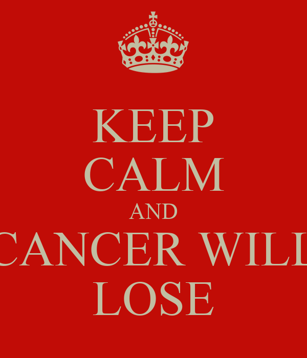 KEEP CALM AND CANCER WILL LOSE