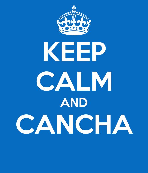 KEEP CALM AND CANCHA