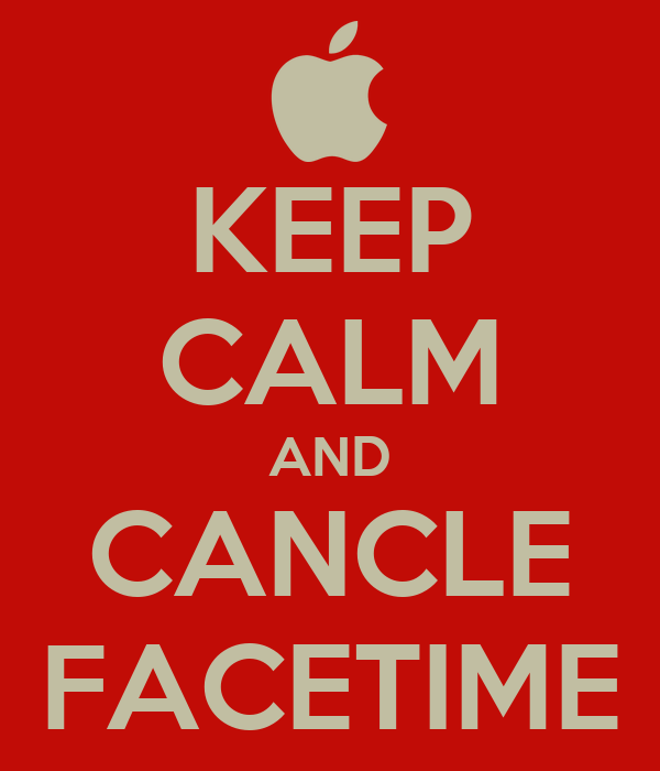 KEEP CALM AND CANCLE FACETIME