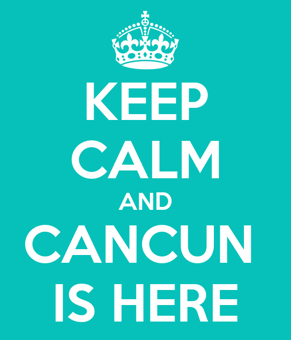 KEEP CALM AND CANCUN  IS HERE