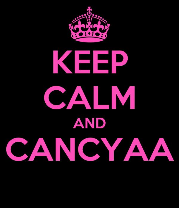KEEP CALM AND CANCYAA