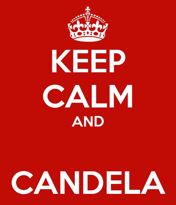 KEEP CALM AND  CANDELA