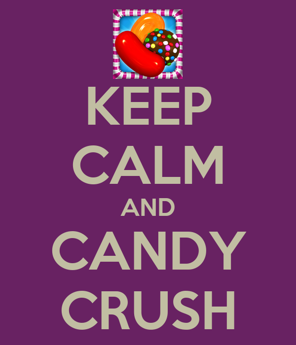 KEEP CALM AND CANDY CRUSH