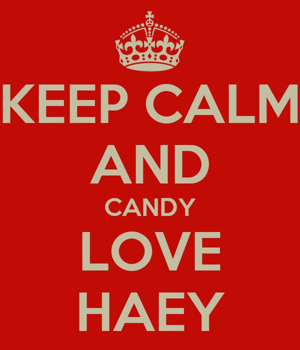 KEEP CALM AND CANDY LOVE HAEY
