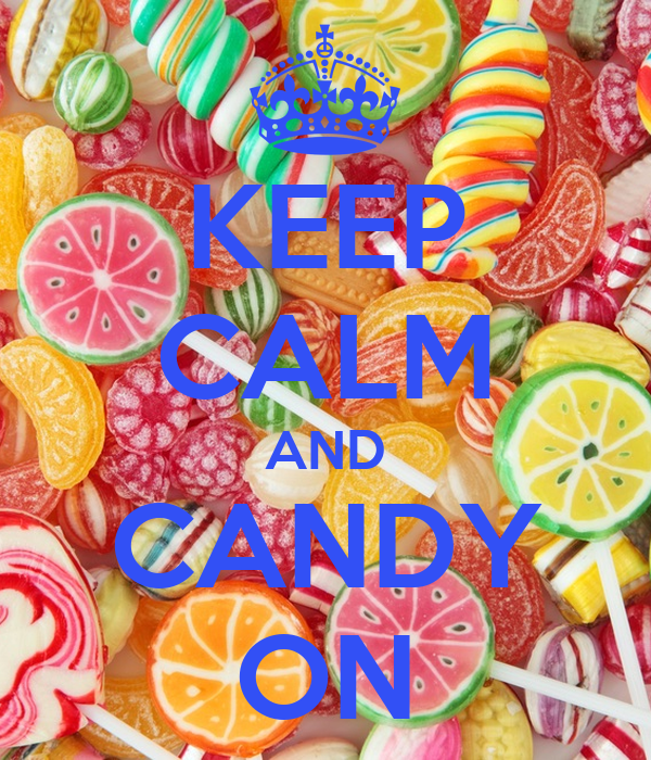 KEEP CALM AND CANDY ON