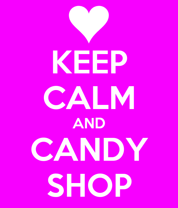 KEEP CALM AND CANDY SHOP