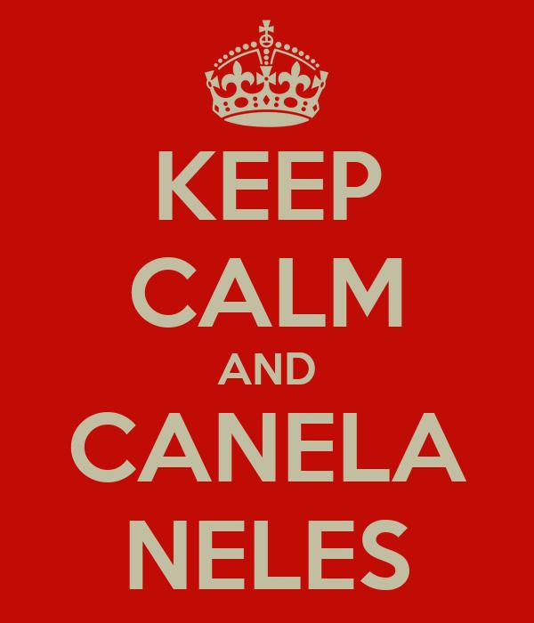 KEEP CALM AND CANELA NELES