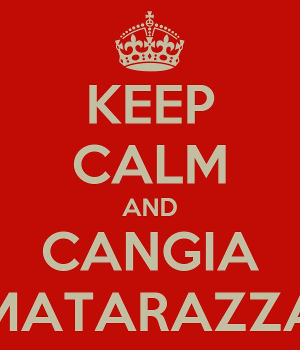 KEEP CALM AND CANGIA MATARAZZA