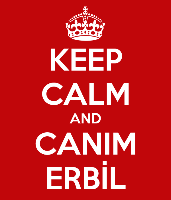 KEEP CALM AND CANIM ERBİL