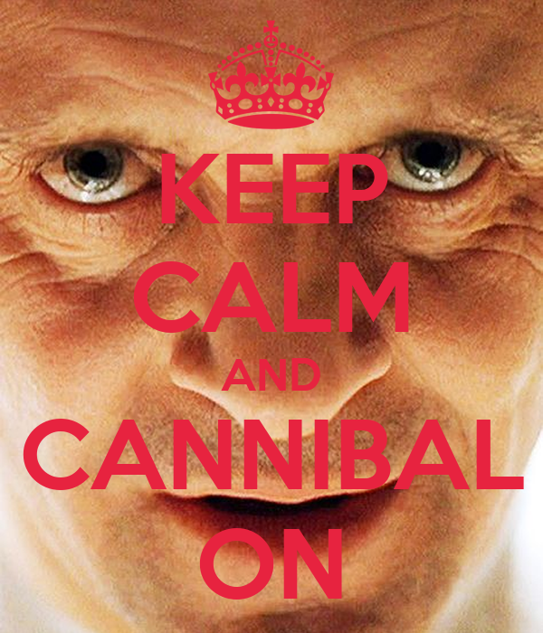 KEEP CALM AND CANNIBAL ON