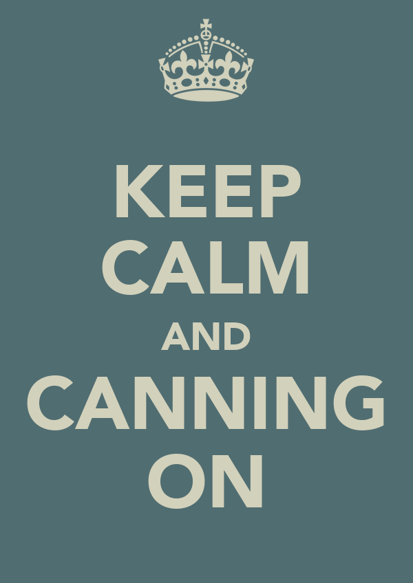 KEEP CALM AND CANNING ON