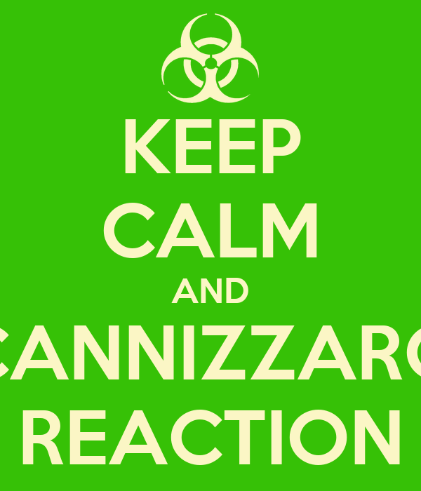 KEEP CALM AND CANNIZZARO REACTION