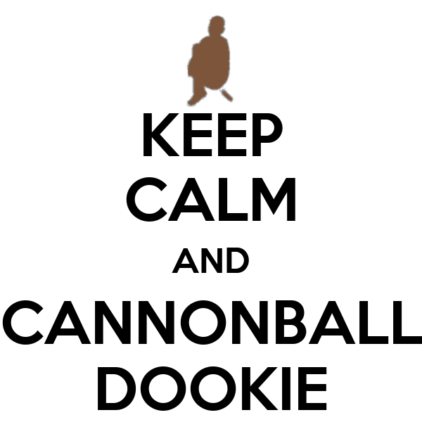 KEEP CALM AND CANNONBALL DOOKIE