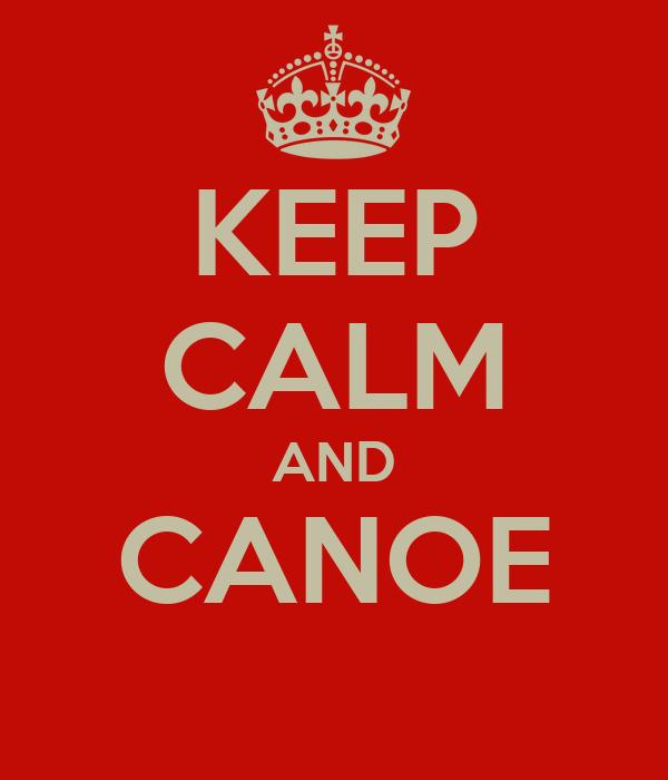 KEEP CALM AND CANOE