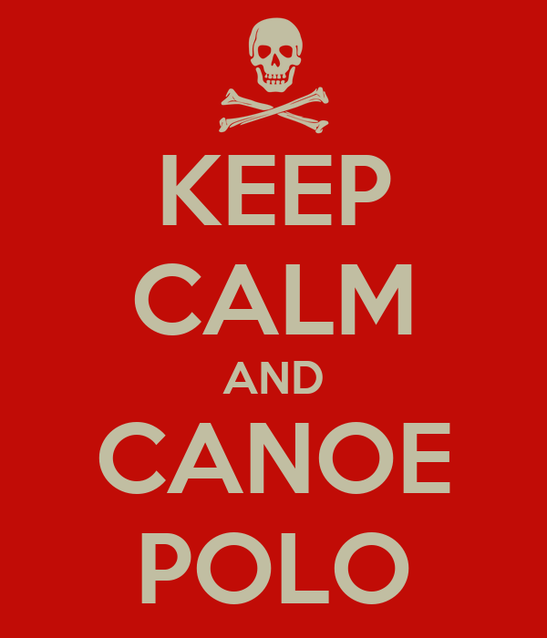 KEEP CALM AND CANOE POLO
