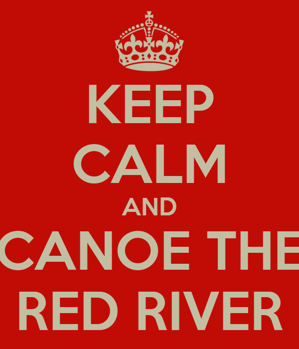 KEEP CALM AND CANOE THE RED RIVER
