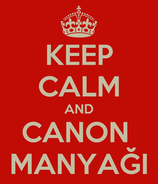 KEEP CALM AND CANON  MANYAĞI