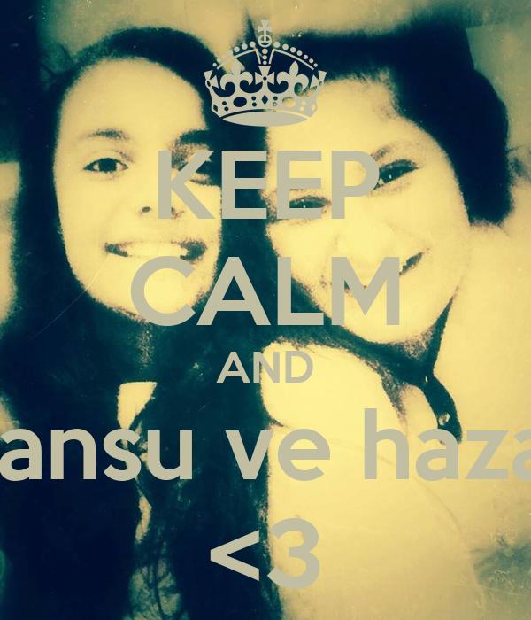 KEEP CALM AND cansu ve hazal <3