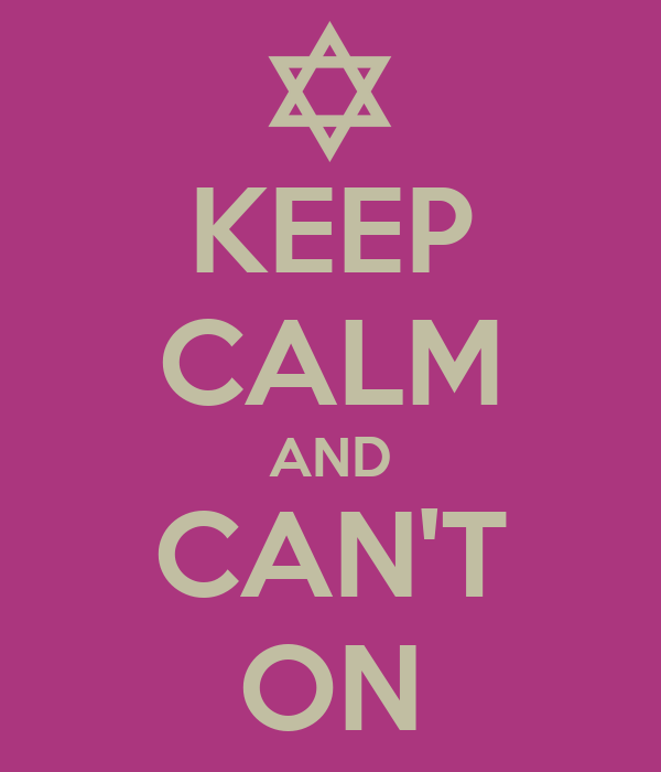 KEEP CALM AND CAN'T ON